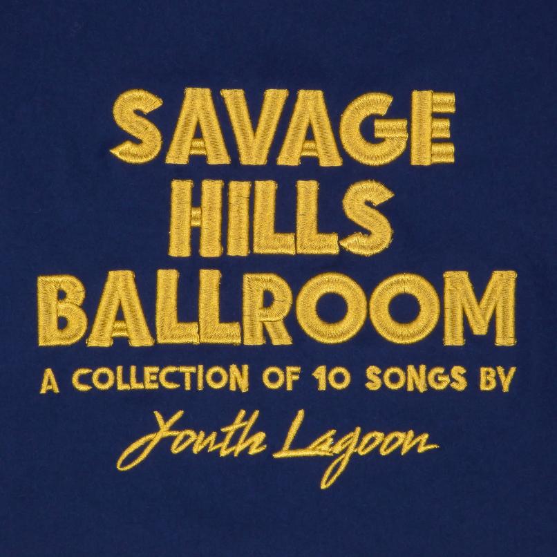 Youth Lagoon - Savage Hills